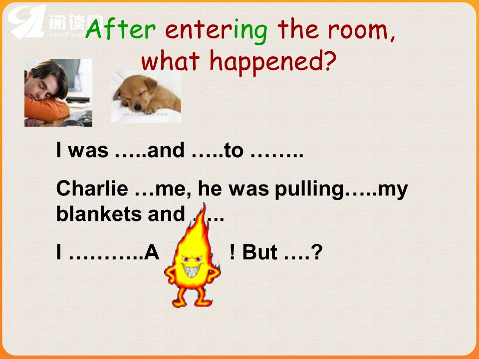 After entering the room, what happened. I was …..and …..to ……..