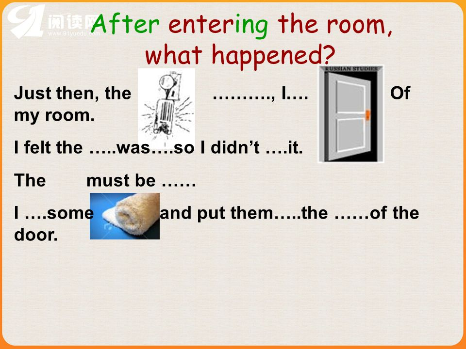 After entering the room, what happened. Just then, the ………., I….