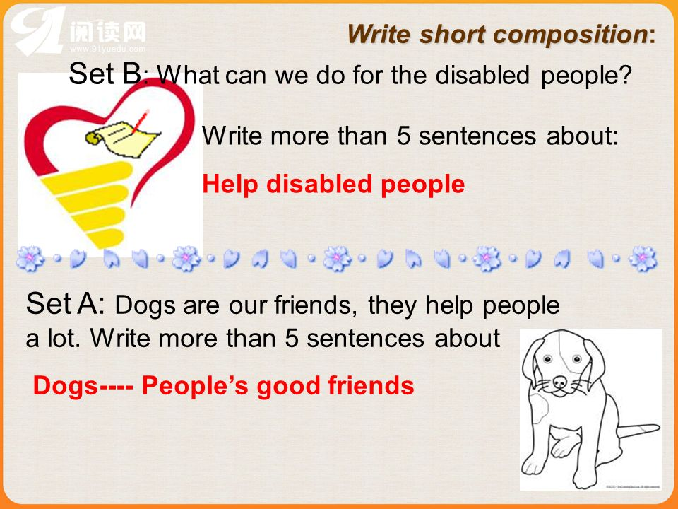 Write short composition Write short composition: Set A: Dogs are our friends, they help people a lot.