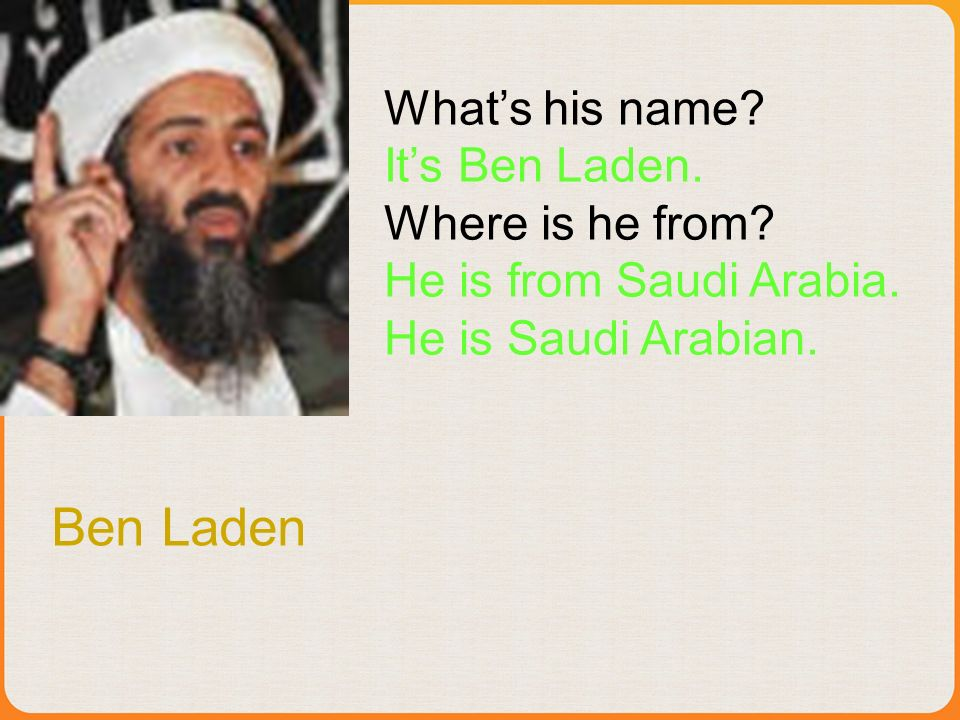 Ben Laden Whats his name. Its Ben Laden. Where is he from.