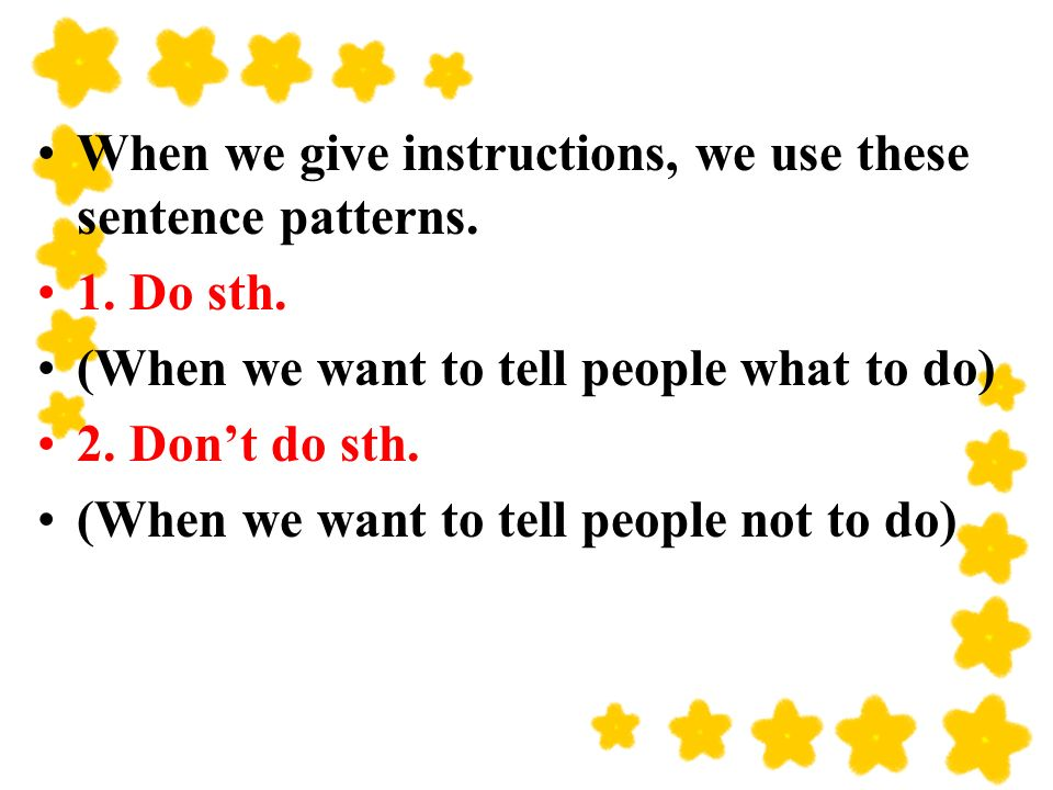 When we give instructions, we use these sentence patterns.