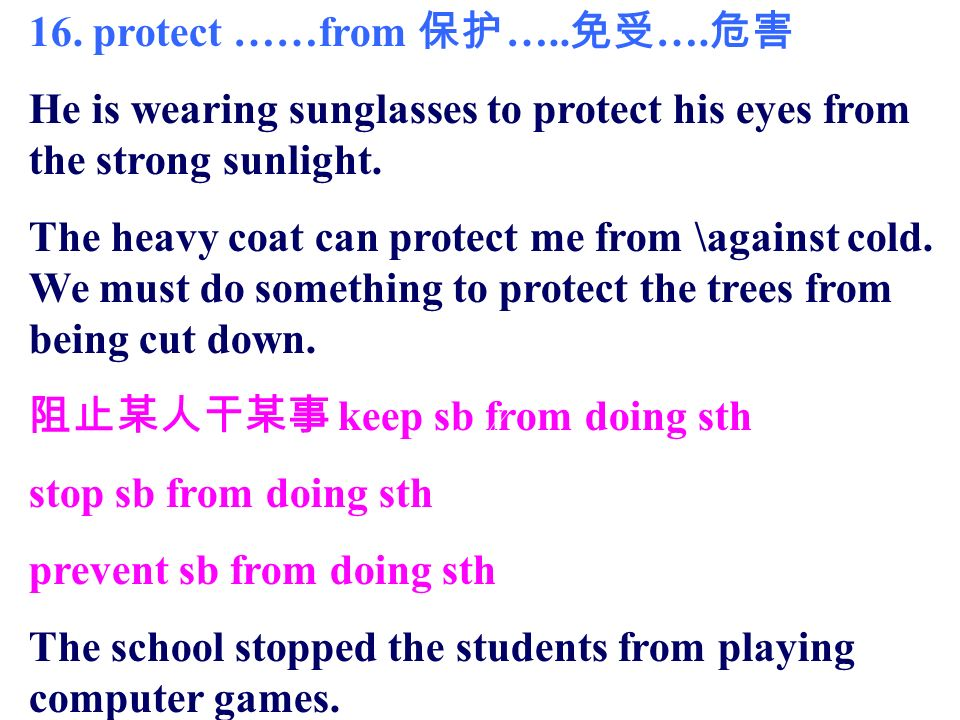 16. protect ……from ….. …. He is wearing sunglasses to protect his eyes from the strong sunlight.