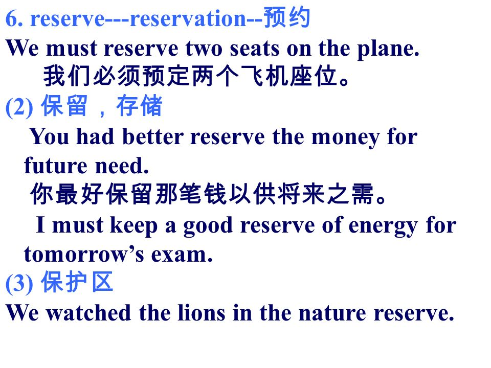 6. reserve---reservation-- We must reserve two seats on the plane.