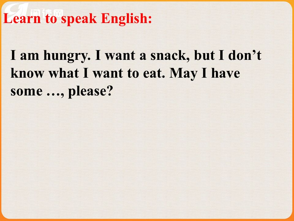 Learn to speak English: I am hungry. I want a snack, but I dont know what I want to eat.