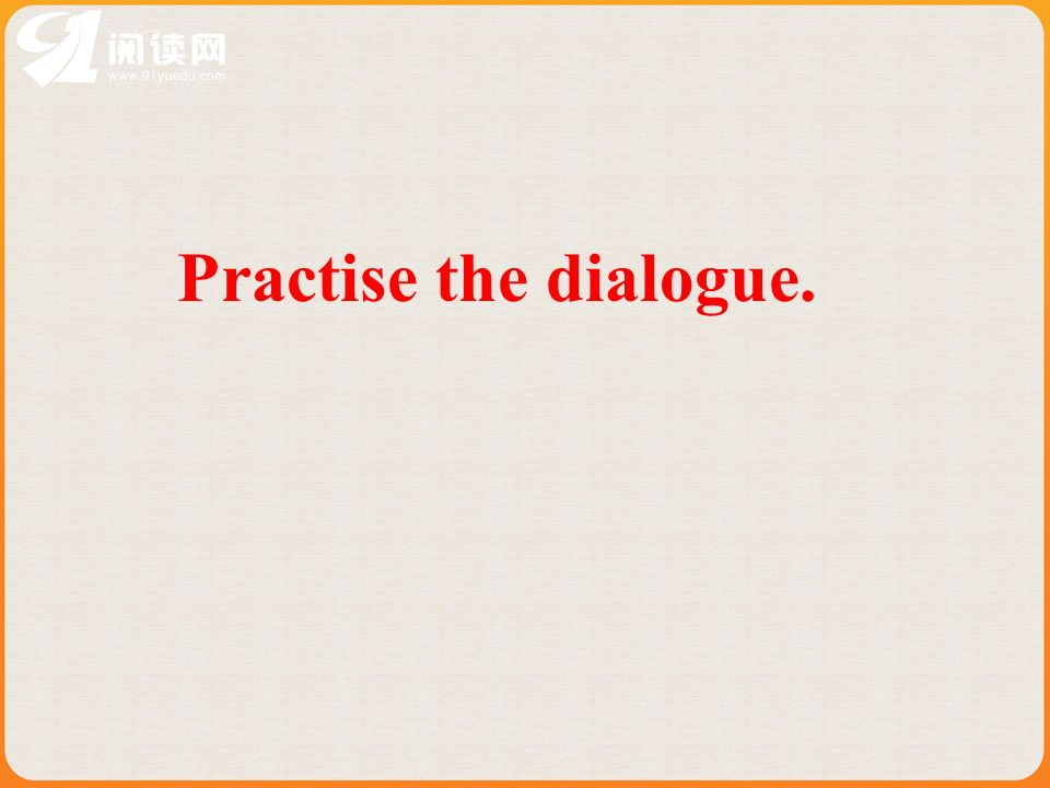 Practise the dialogue.