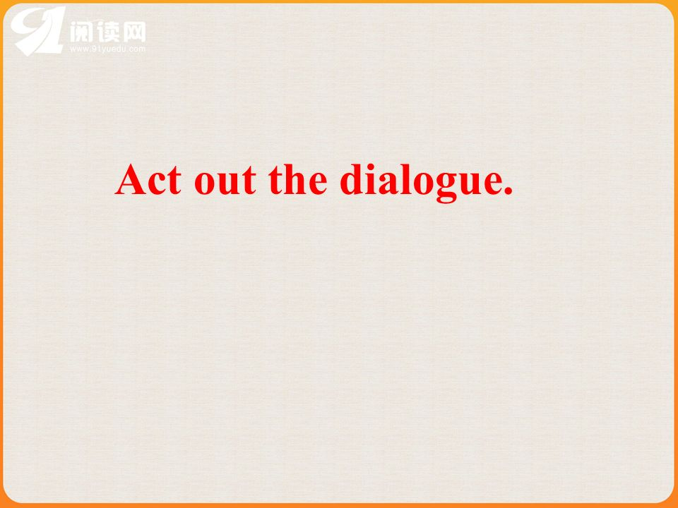 Act out the dialogue.