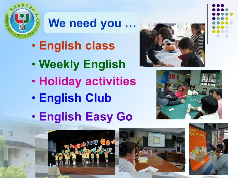 We need you … English class Weekly English Holiday activities English Club English Easy Go
