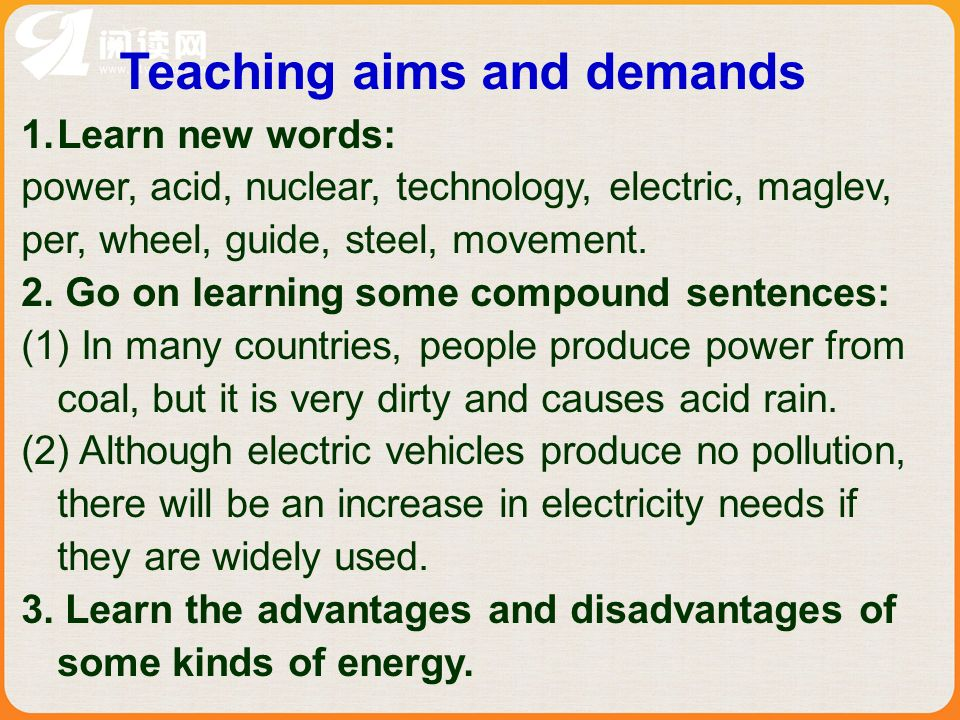 Teaching aims and demands 1.Learn new words: power, acid, nuclear, technology, electric, maglev, per, wheel, guide, steel, movement.