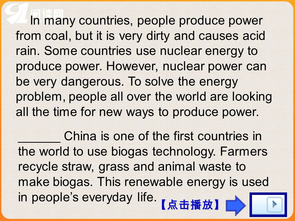 In many countries, people produce power from coal, but it is very dirty and causes acid rain.