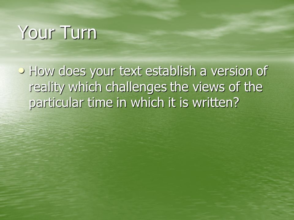 Your Turn How does your text establish a version of reality which challenges the views of the particular time in which it is written.