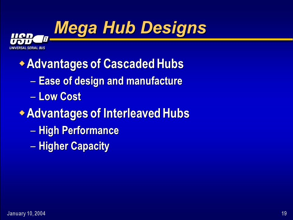 January 10, Mega Hub Designs w Advantages of Cascaded Hubs – Ease of design and manufacture – Low Cost w Advantages of Interleaved Hubs – High Performance – Higher Capacity