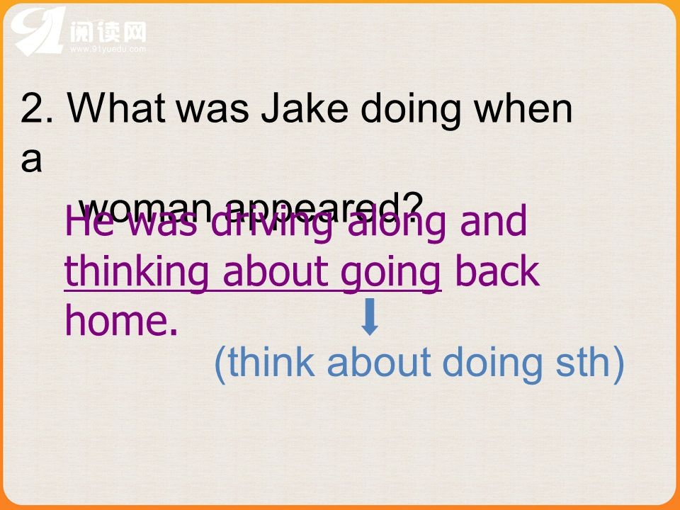 2. What was Jake doing when a woman appeared.