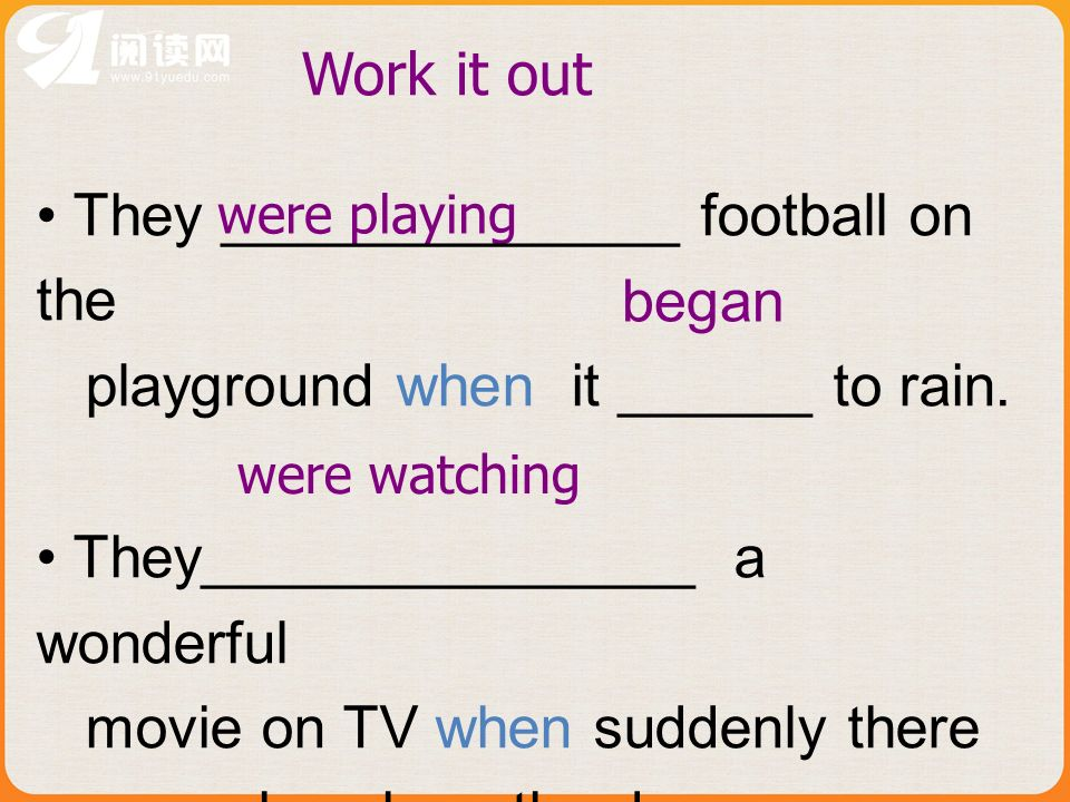 were watching began were playing Work it out They ______________ football on the playground when it ______ to rain.