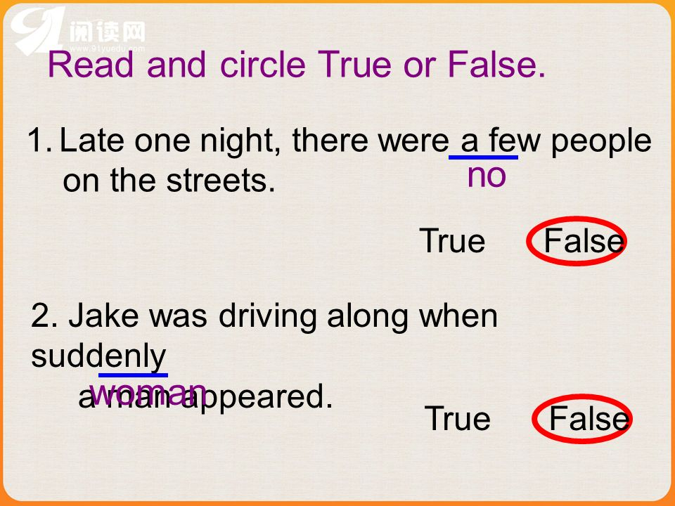 Read and circle True or False. 1.Late one night, there were a few people on the streets.