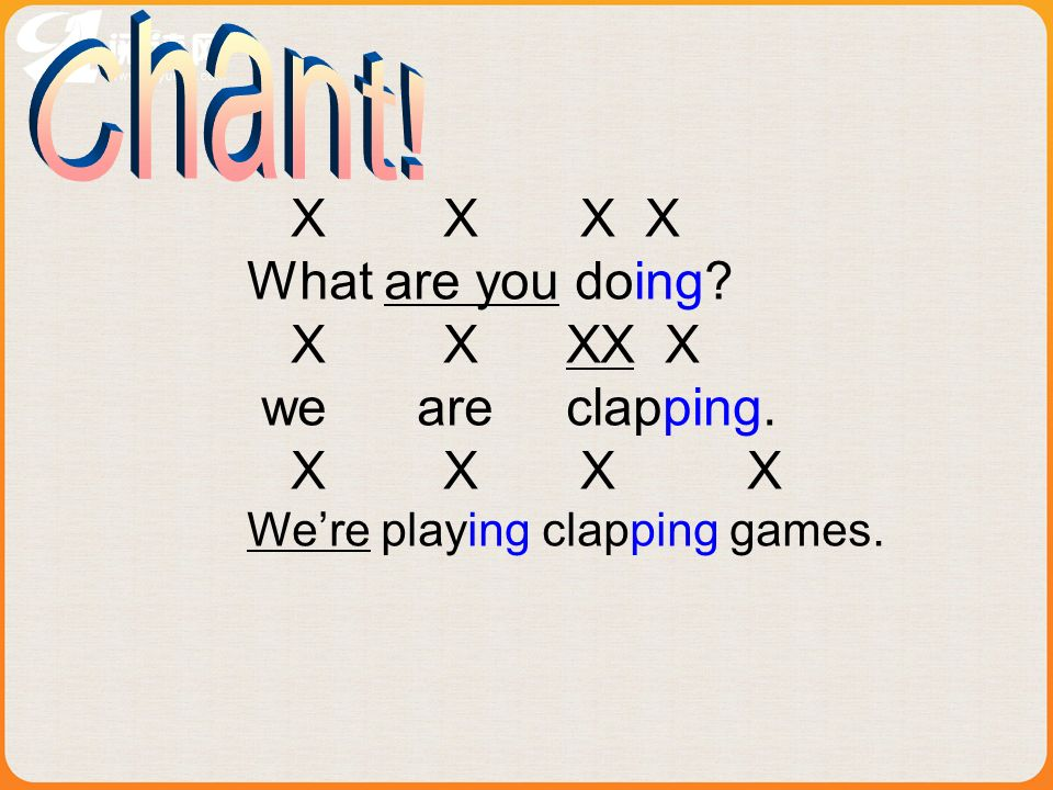 X X X X What are you doing X X XX X we are clapping. X X X X Were playing clapping games.