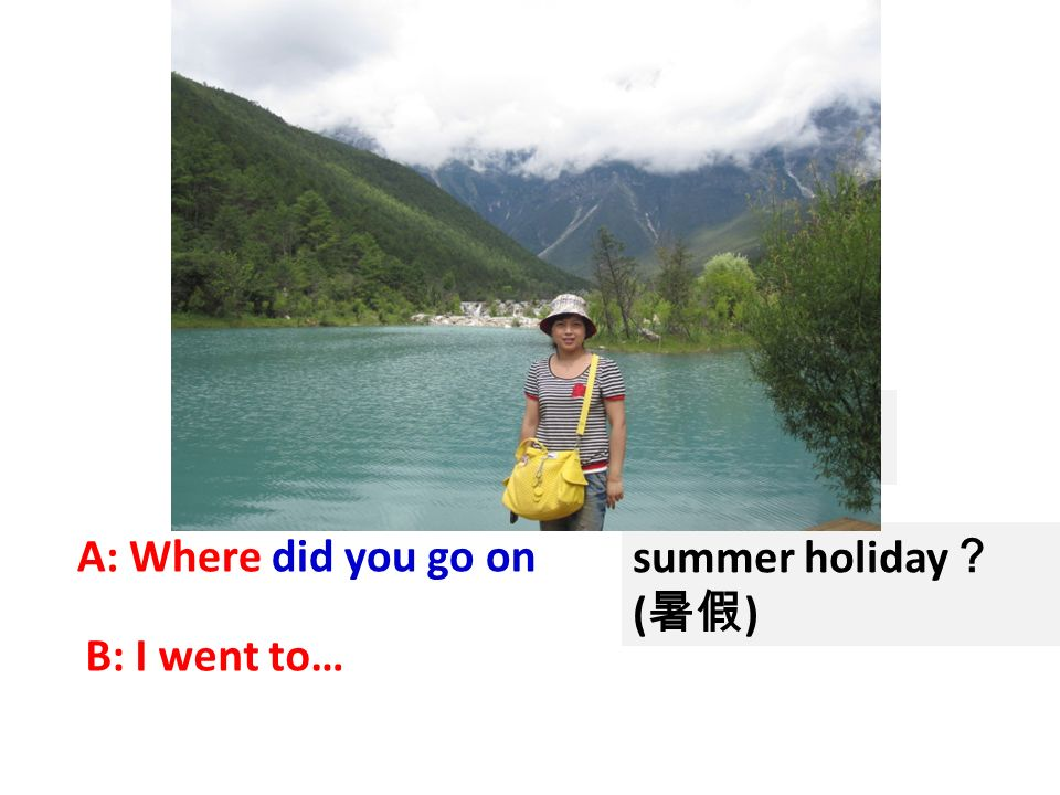 A: Where did you go on summer holiday ( ) B: I went to…