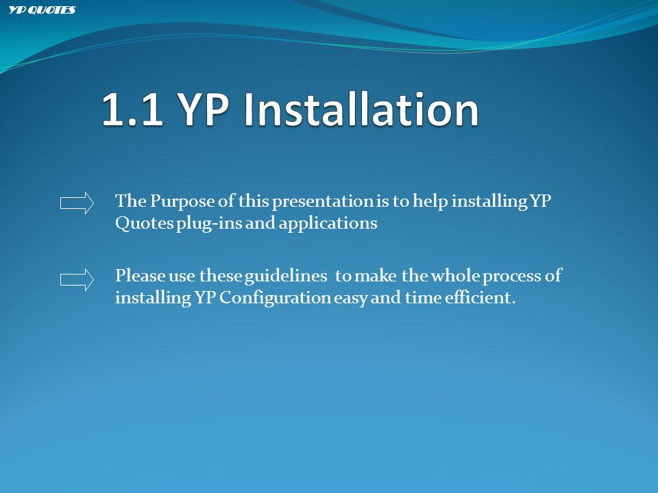 The Purpose of this presentation is to help installing YP Quotes plug-ins and applications Please use these guidelines to make the whole process of installing YP Configuration easy and time efficient.