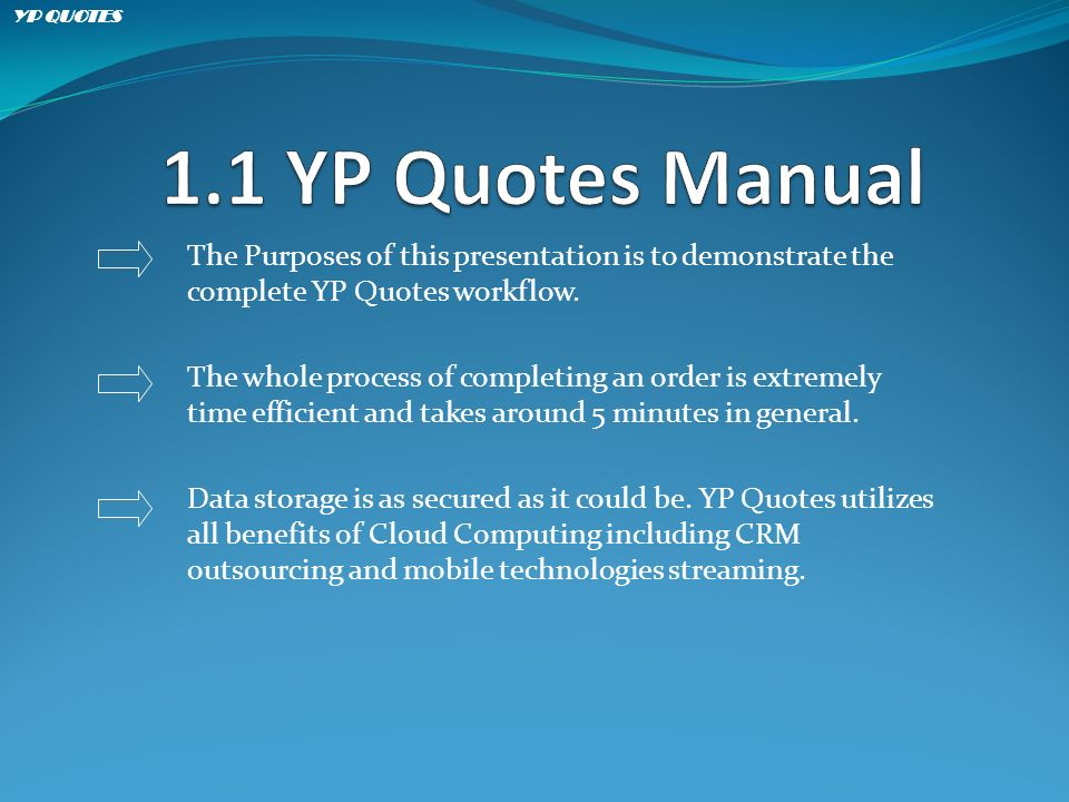 The Purposes of this presentation is to demonstrate the complete YP Quotes workflow.