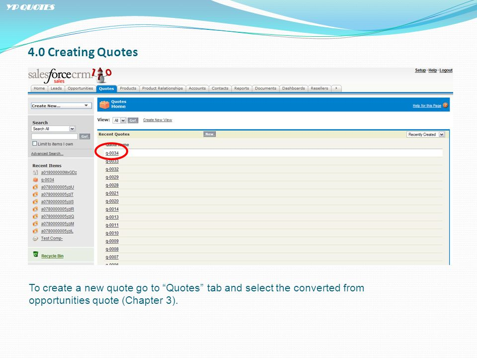 4.0 Creating Quotes To create a new quote go to Quotes tab and select the converted from opportunities quote (Chapter 3).