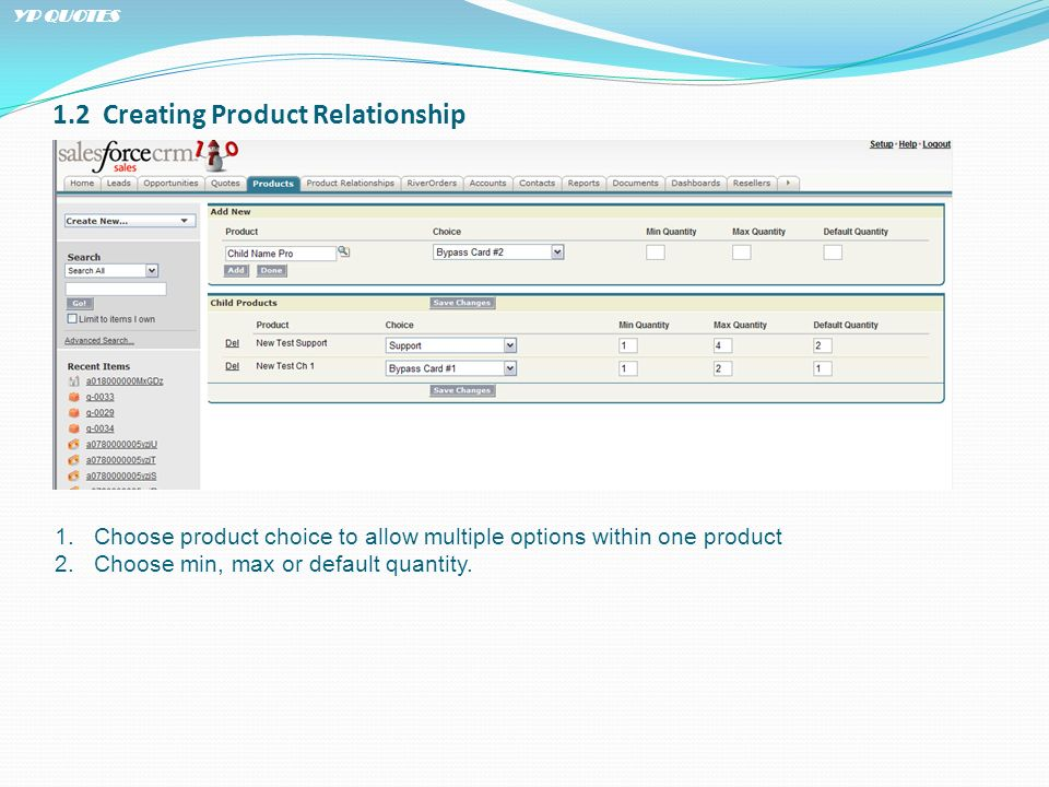 1.2 Creating Product Relationship 1.Choose product choice to allow multiple options within one product 2.Choose min, max or default quantity.