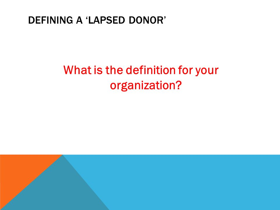 DEFINING A LAPSED DONOR What is the definition for your organization