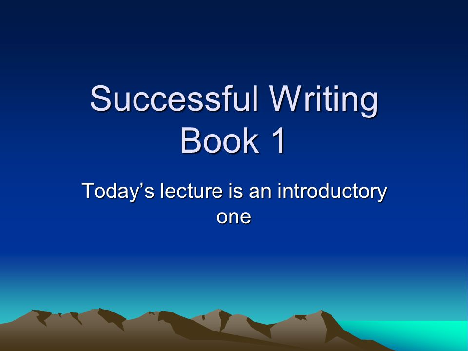 Successful Writing Book 1 Todays lecture is an introductory one