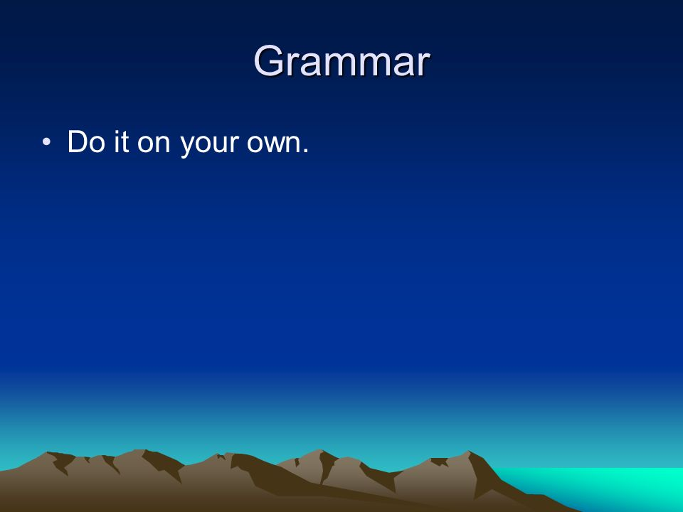 Grammar Do it on your own.