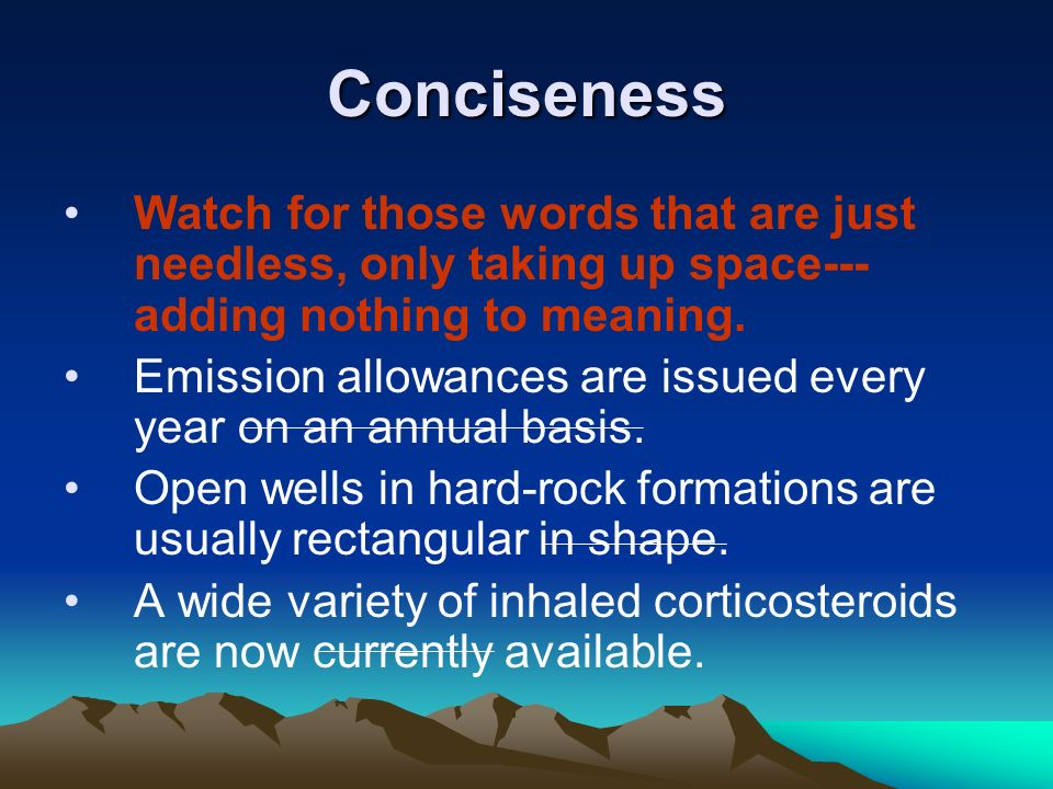 Conciseness Watch for those words that are just needless, only taking up space--- adding nothing to meaning.