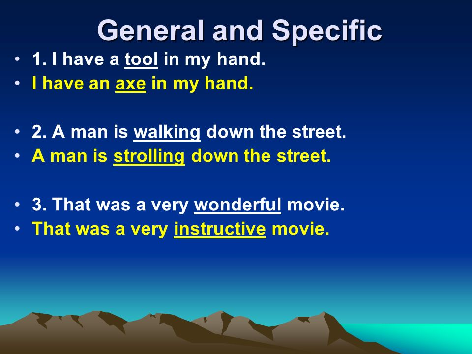 General and Specific 1. I have a tool in my hand.