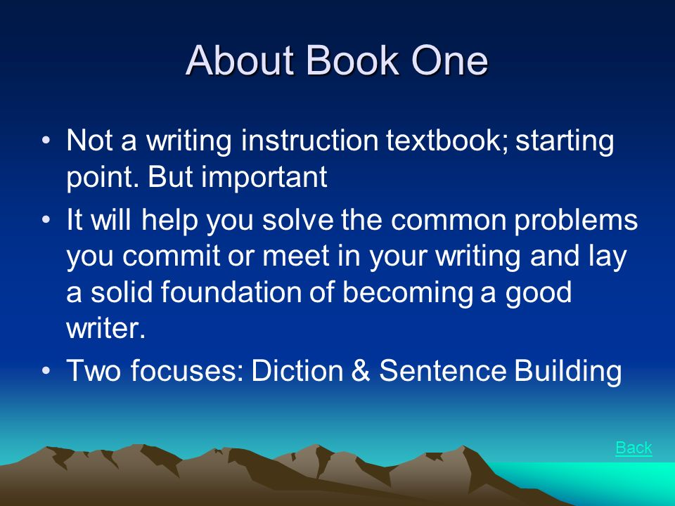 About Book One Not a writing instruction textbook; starting point.