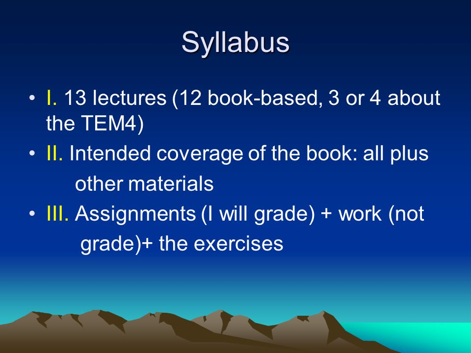 Syllabus I. 13 lectures (12 book-based, 3 or 4 about the TEM4) II.