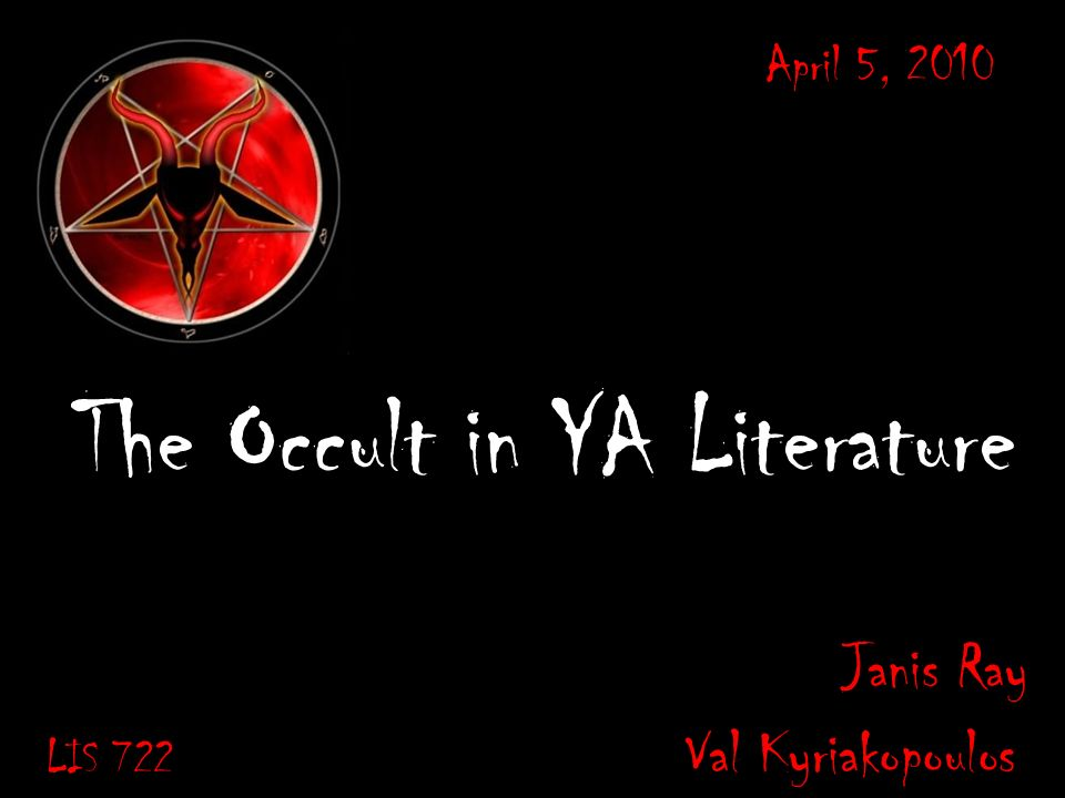 The Occult in YA Literature Janis Ray LIS 722 Val Kyriakopoulos April 5, 2010