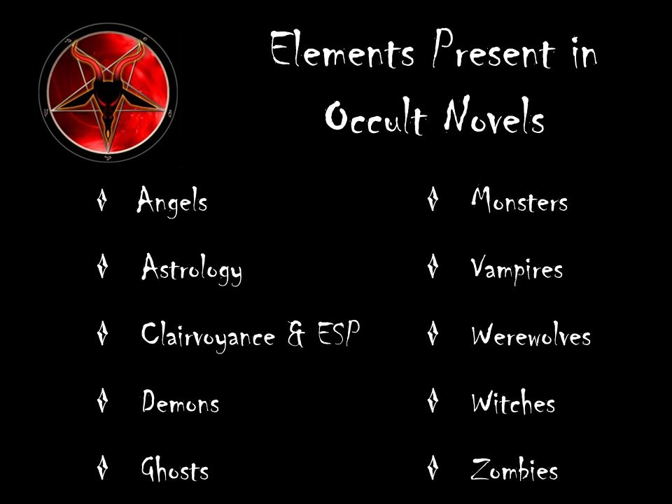 Elements Present in Occult Novels Angels Astrology Clairvoyance & ESP Demons Ghosts Monsters Vampires Werewolves Witches Zombies