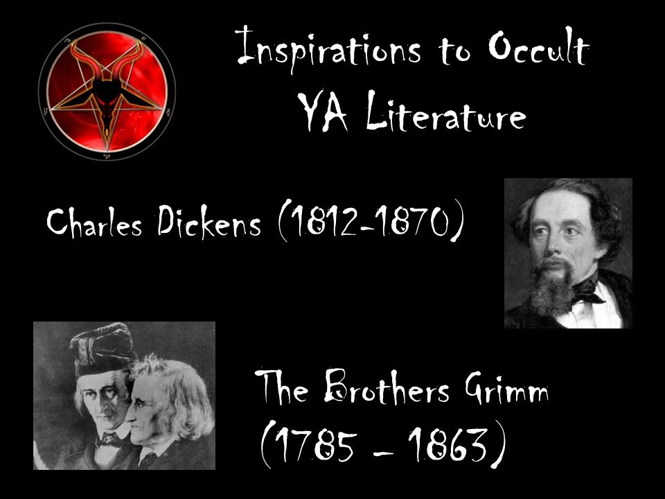 Inspirations to Occult YA Literature Charles Dickens ( ) The Brothers Grimm (1785 – 1863)