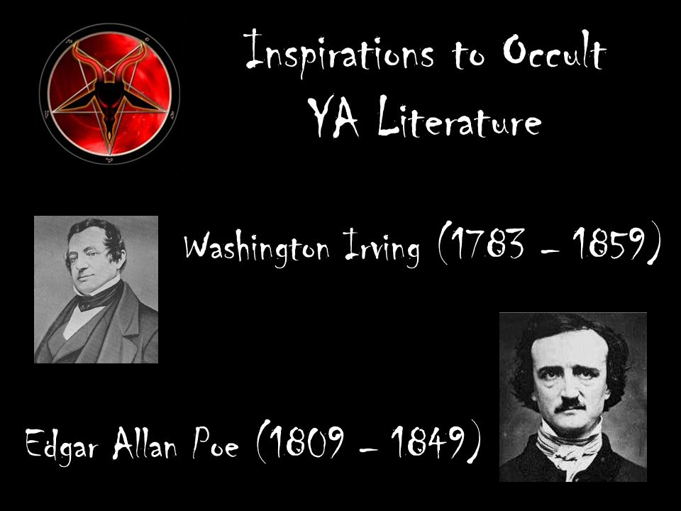 Inspirations to Occult YA Literature Washington Irving (1783 – 1859) Edgar Allan Poe (1809 – 1849)