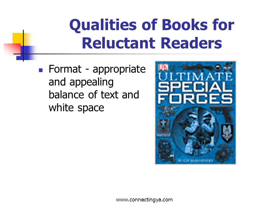 www.connectingya.com Qualities of Books for Reluctant Readers Print style - sufficiently large for enjoyable reading