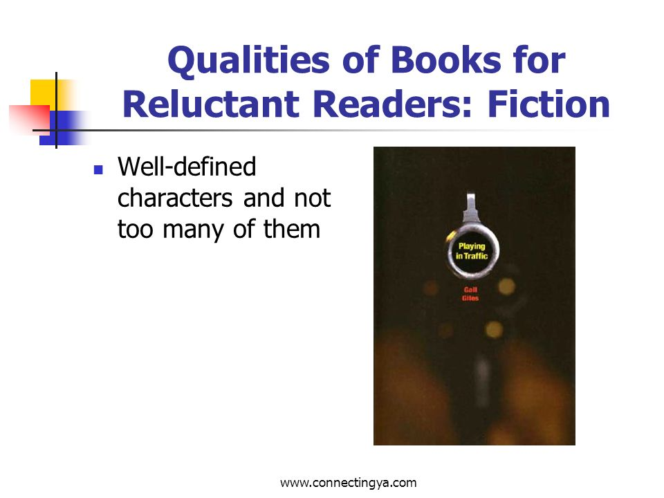 www.connectingya.com Qualities of Books for Reluctant Readers: Fiction High interest hook in first 10 pages