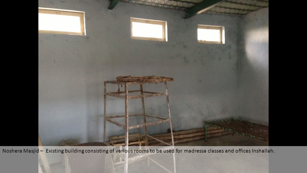 Noshera Masjid – Existing building consisting of various rooms to be used for madressa classes and offices Inshallah.