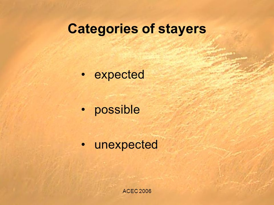 ACEC 2006 Categories of stayers expected possible unexpected