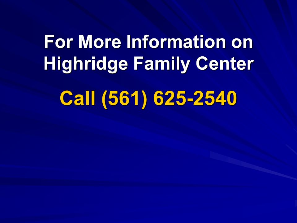 For More Information on Highridge Family Center Call (561) 625-2540