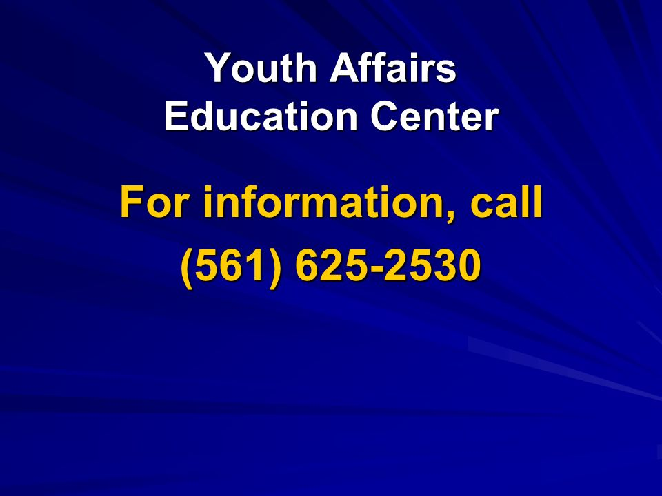 Youth Affairs Education Center For information, call (561) 625-2530
