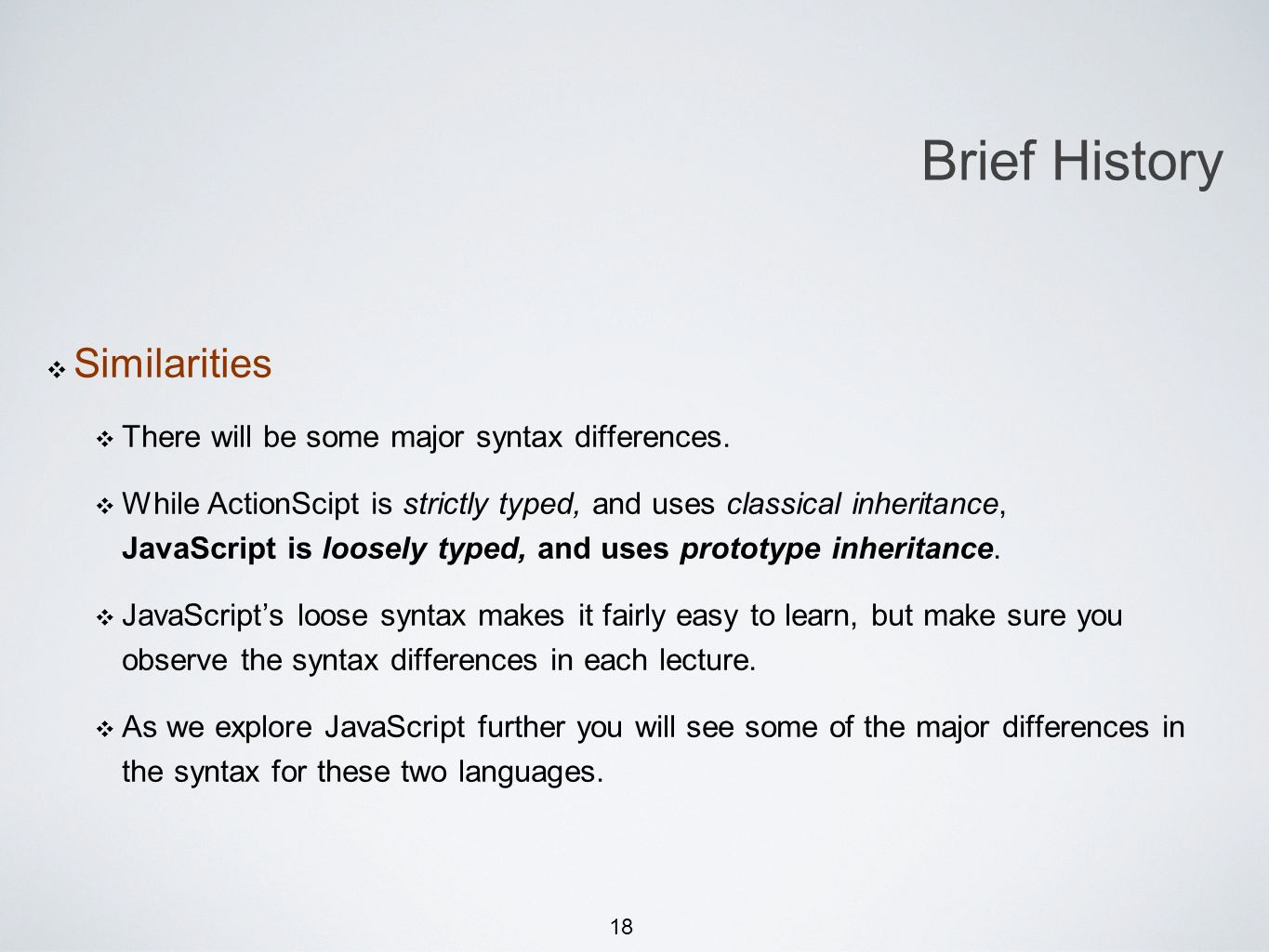 18 Similarities There will be some major syntax differences.