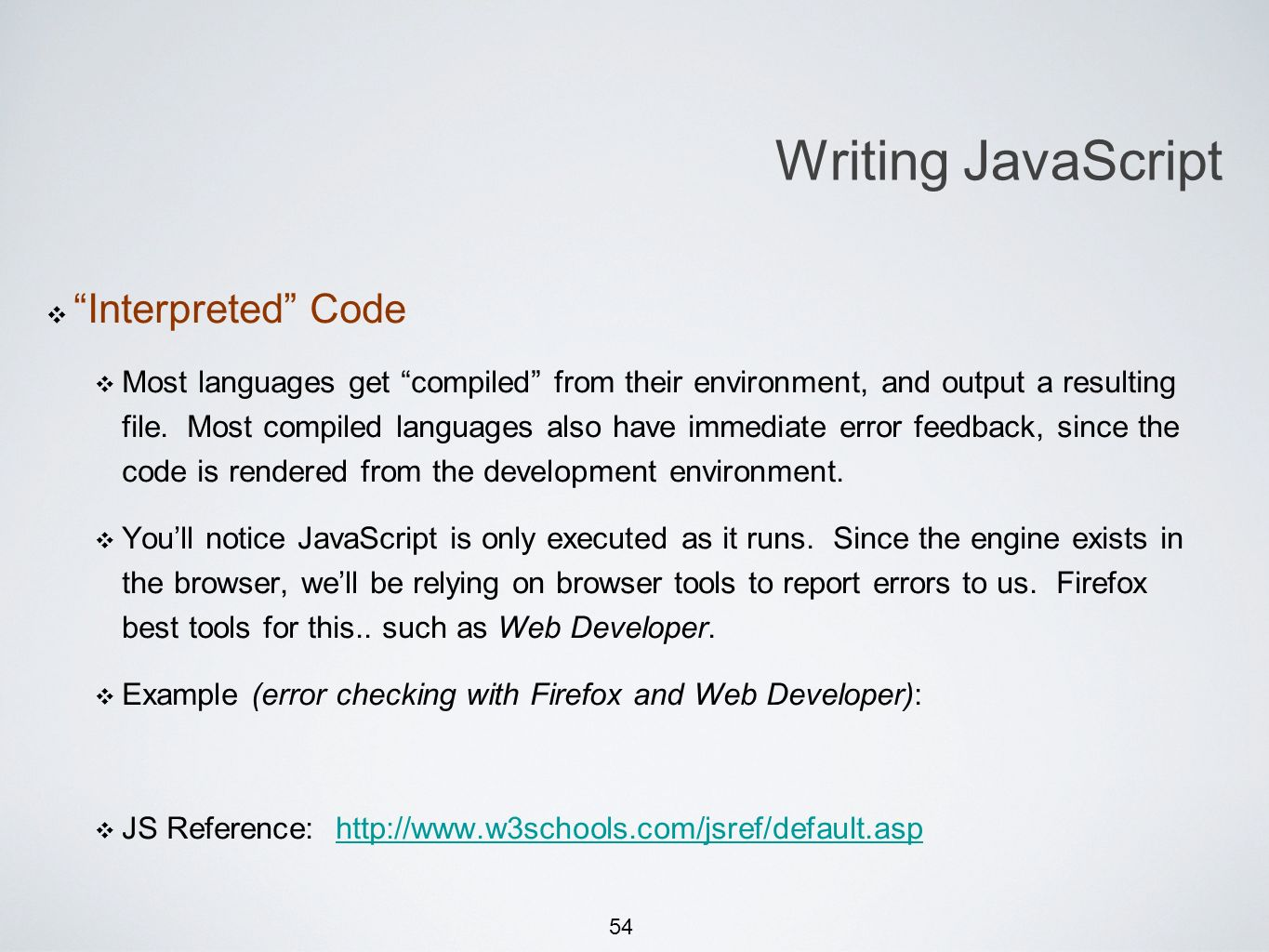 54 Interpreted Code Most languages get compiled from their environment, and output a resulting file.