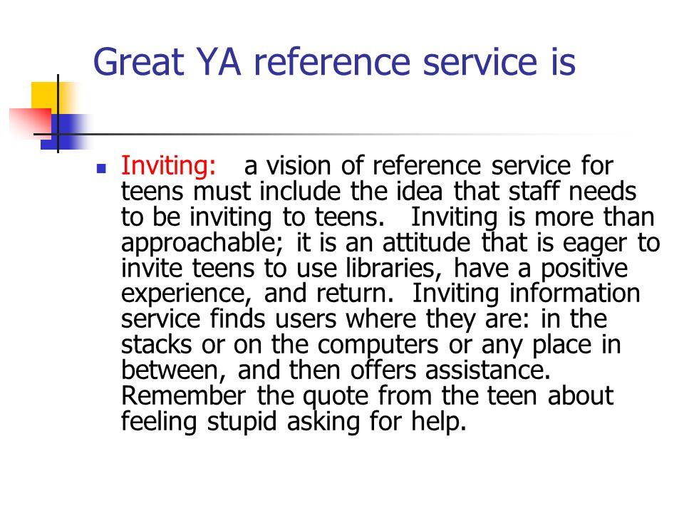 Great YA reference service is User focused: we need to rethink everything we do in terms of what is best for user.