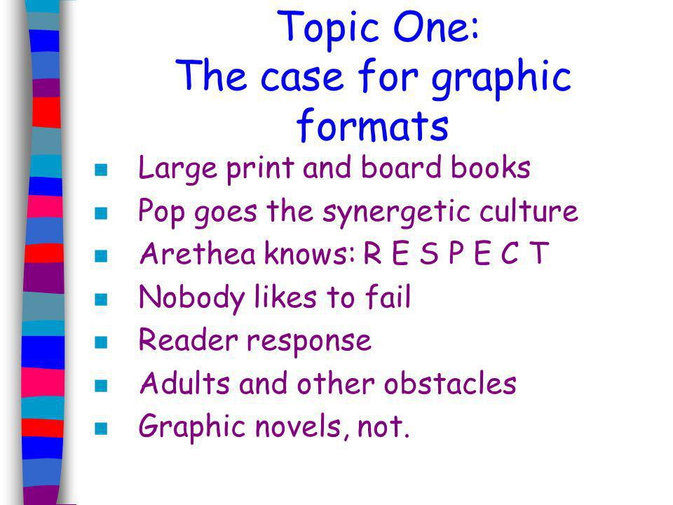 Topic One: The case for graphic formats n Why would a school or public library want to collect graphic formats.