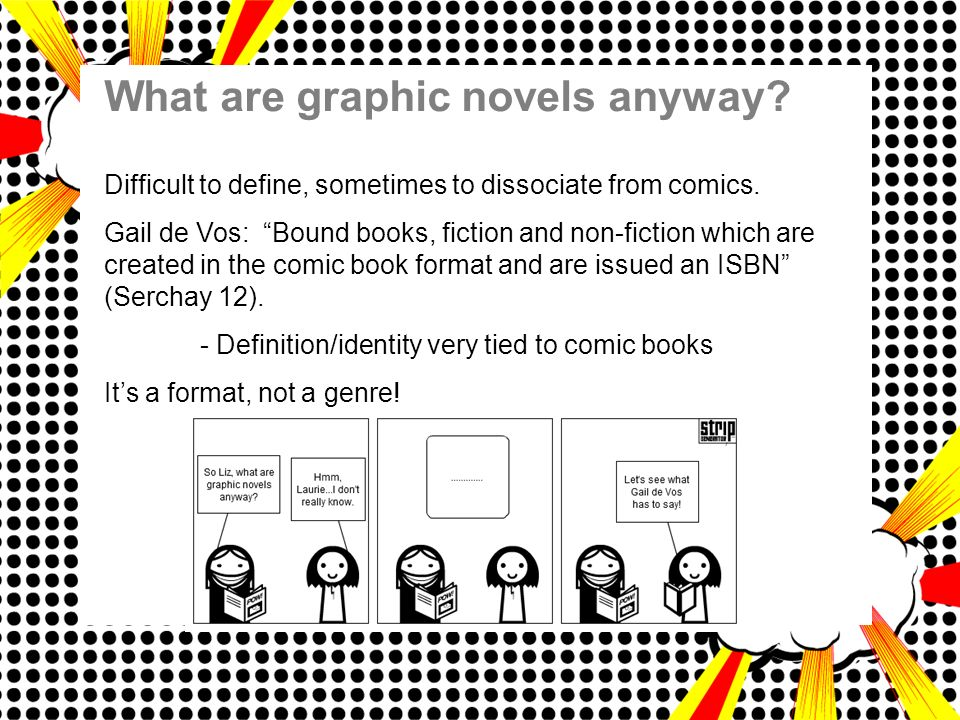 What are graphic novels anyway. Difficult to define, sometimes to dissociate from comics.