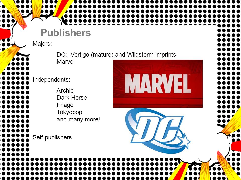 Publishers Majors: DC: Vertigo (mature) and Wildstorm imprints Marvel Independents: Archie Dark Horse Image Tokyopop and many more.