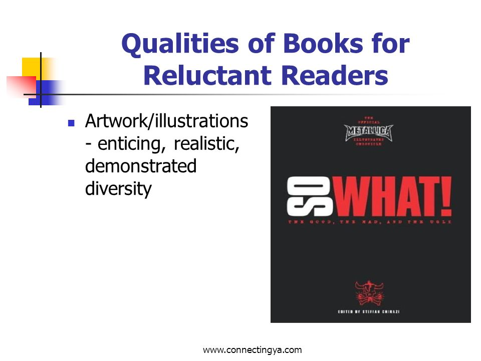 www.connectingya.com Qualities of Books for Reluctant Readers Format - appropriate and appealing balance of text and white space