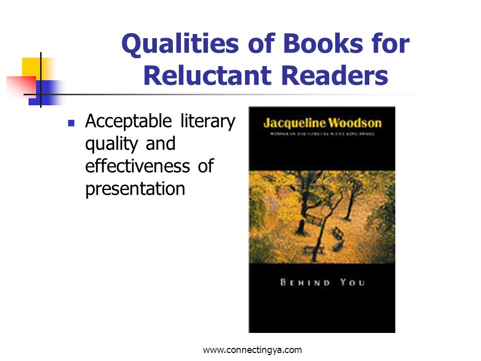 www.connectingya.com Qualities of Books for Reluctant Readers Clear writing without long convoluted sentences of sophisticated vocabulary