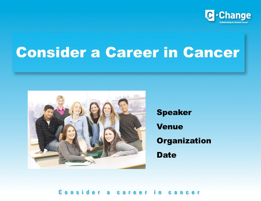 Consider a Career in Cancer Speaker Venue Organization Date
